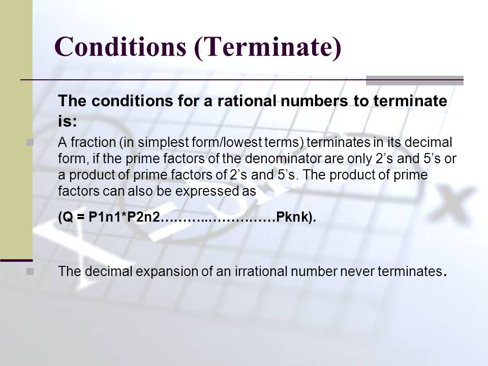 Conditions (Cont…..) TerminateRepeat, Where 2 in the denominator is the prime factor of (2*1).