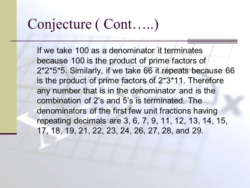 Conjecture ( Cont…..) If we take 100 as a denominator it terminates because 100 is the product of prime factors of 2*2*5*5.