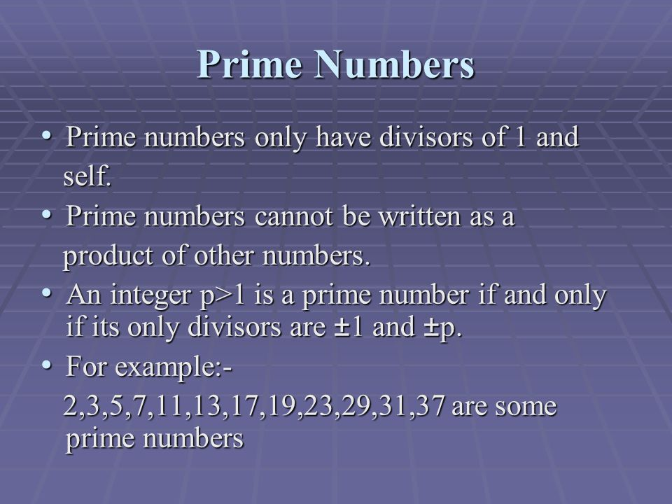 Prime Numbers Prime numbers only have divisors of 1 and Prime numbers only have divisors of 1 and self.