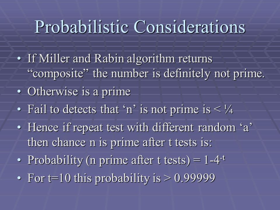 Probabilistic Considerations If Miller and Rabin algorithm returns composite the number is definitely not prime.If Miller and Rabin algorithm returns composite the number is definitely not prime.