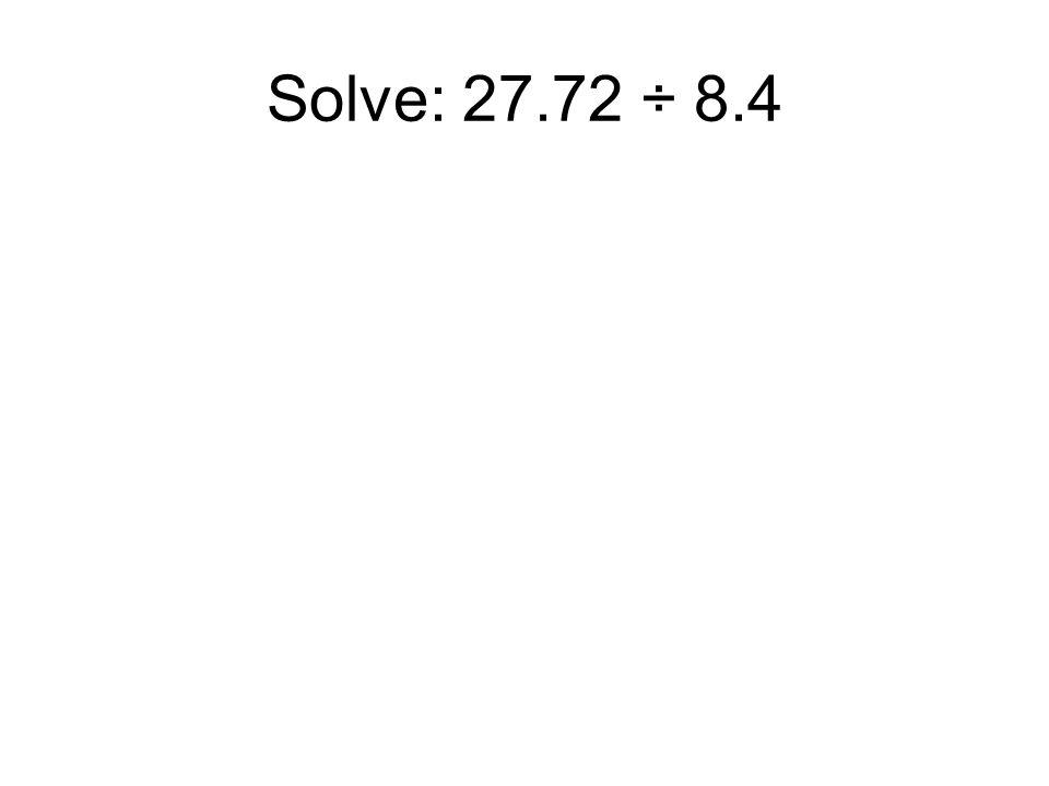 Solve: 27.72 ÷ 8.4