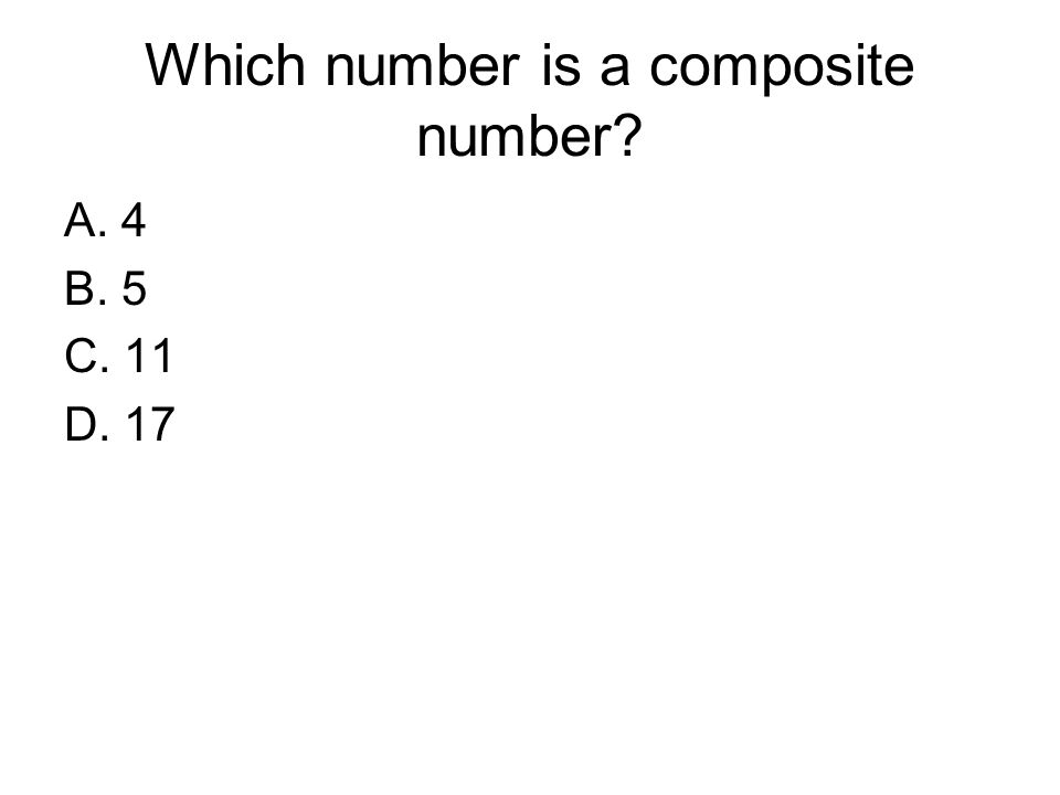 Which number is a composite number? A. 4 B. 5 C. 11 D. 17