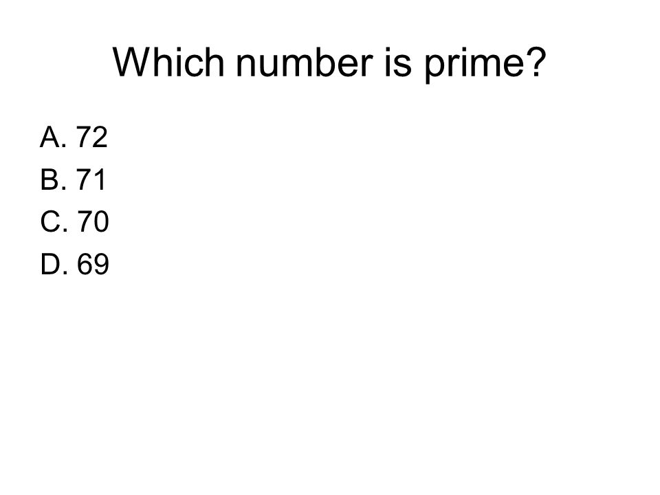 Which number is prime? A. 72 B. 71 C. 70 D. 69