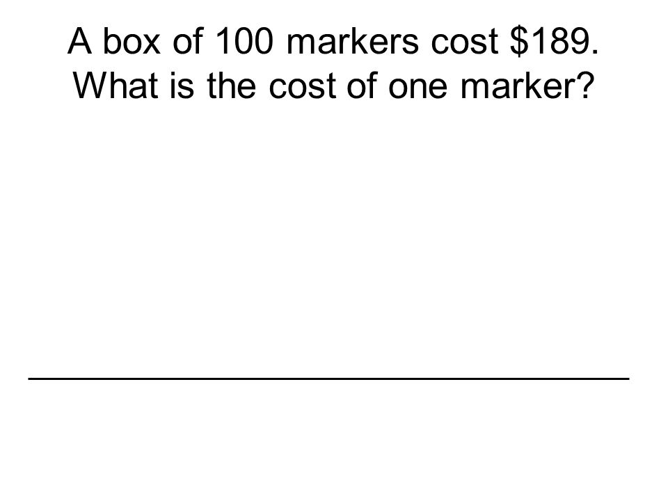 A box of 100 markers cost $189. What is the cost of one marker?