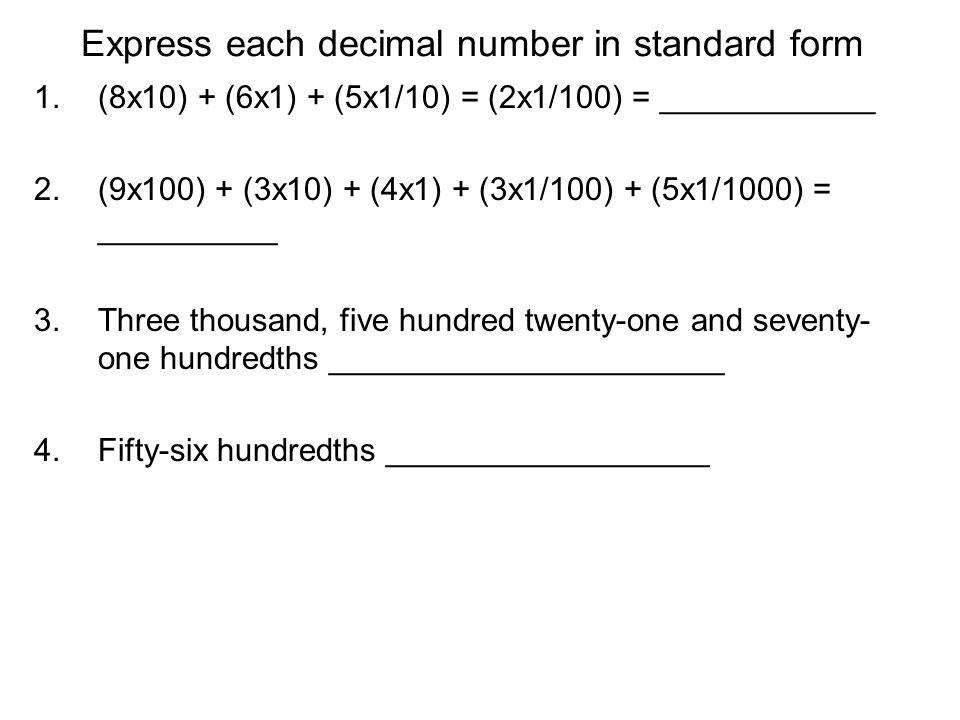 Express each decimal number in standard form 1.(8x10) + (6x1) + (5x1/10) = (2x1/100) = ____________ 2.(9x100) + (3x10) + (4x1) + (3x1/100) + (5x1/1000