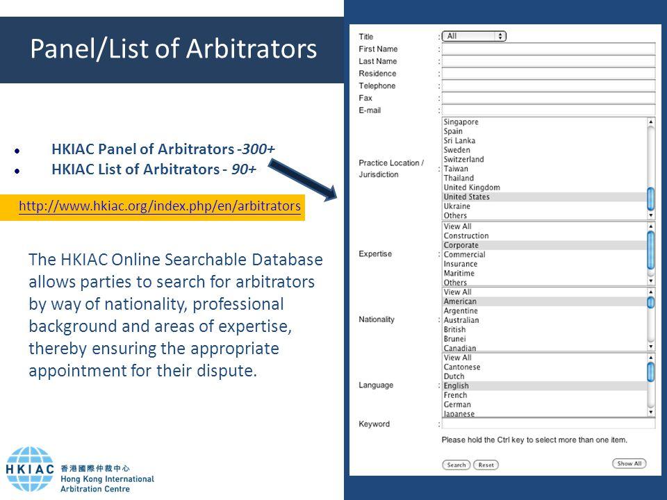 Panel/List of Arbitrators HKIAC Panel of Arbitrators -300+ HKIAC List of Arbitrators - 90+ http://www.hkiac.org/index.php/en/arbitrators The HKIAC Onl