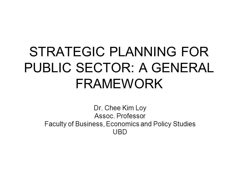 STRATEGIC PLANNING FOR PUBLIC SECTOR: A GENERAL FRAMEWORK Dr.