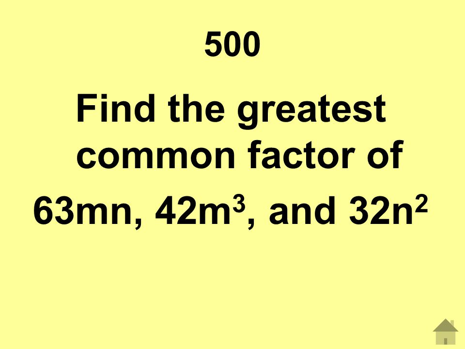 500 Find the greatest common factor of 63mn, 42m 3, and 32n 2