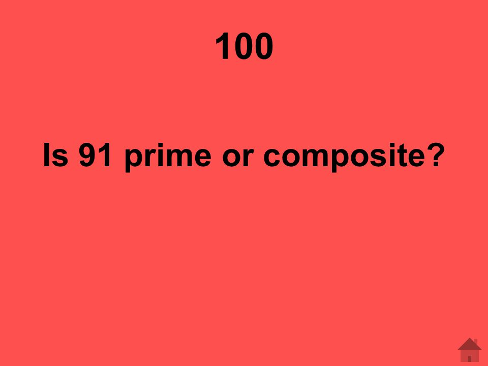 100 Is 91 prime or composite?