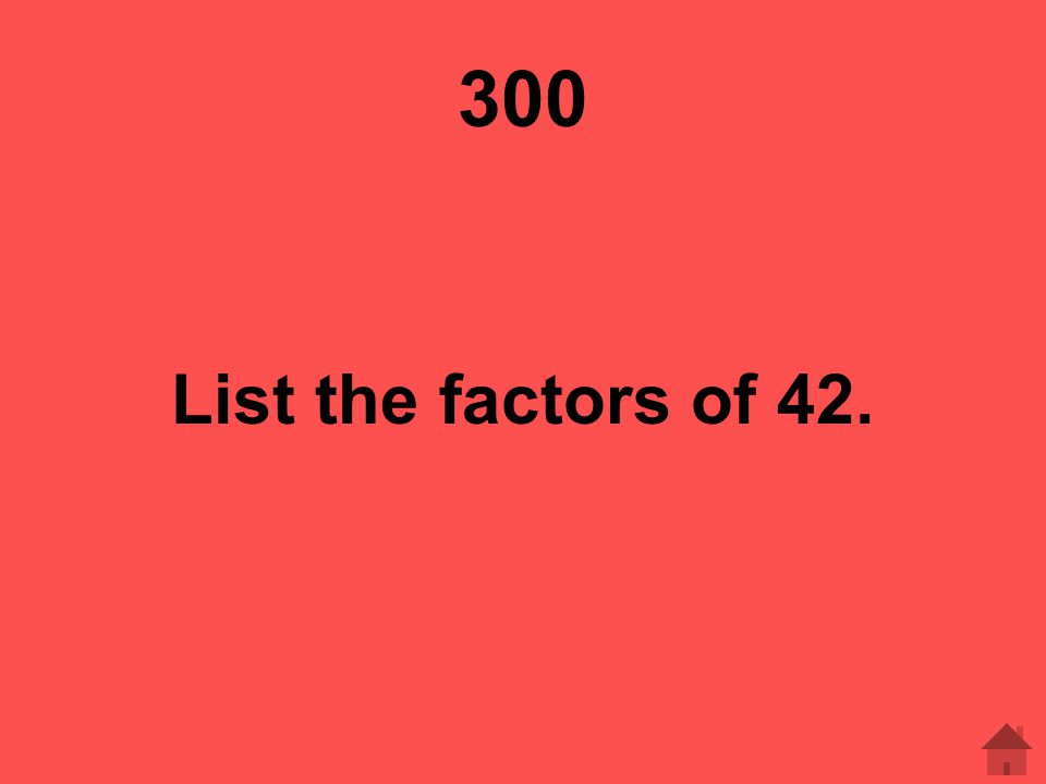 300 List the factors of 42.