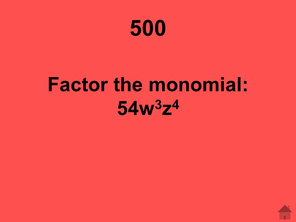 500 Factor the monomial: 54w 3 z 4