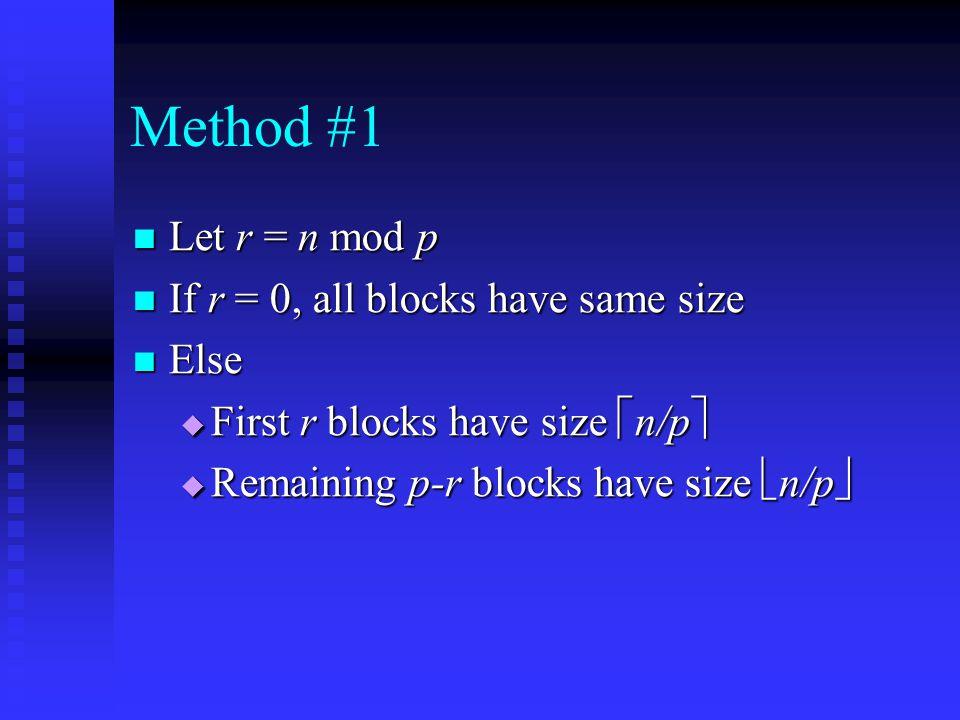 Method #1 Let r = n mod p Let r = n mod p If r = 0, all blocks have same size If r = 0, all blocks have same size Else Else  First r blocks have size