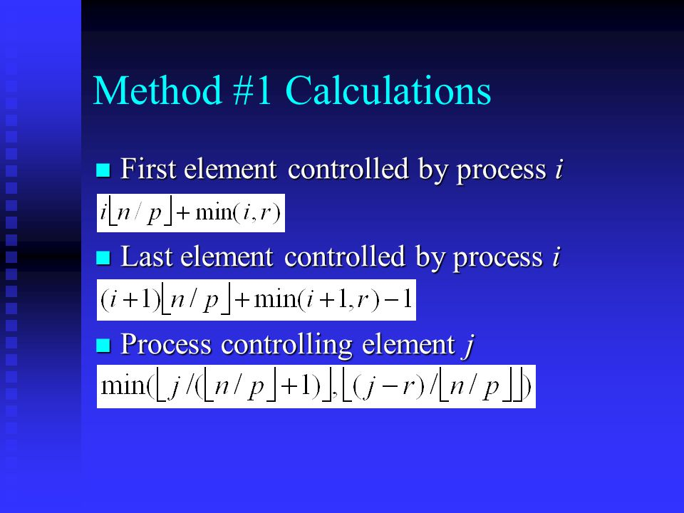 Method #1 Calculations First element controlled by process i First element controlled by process i Last element controlled by process i Last element c