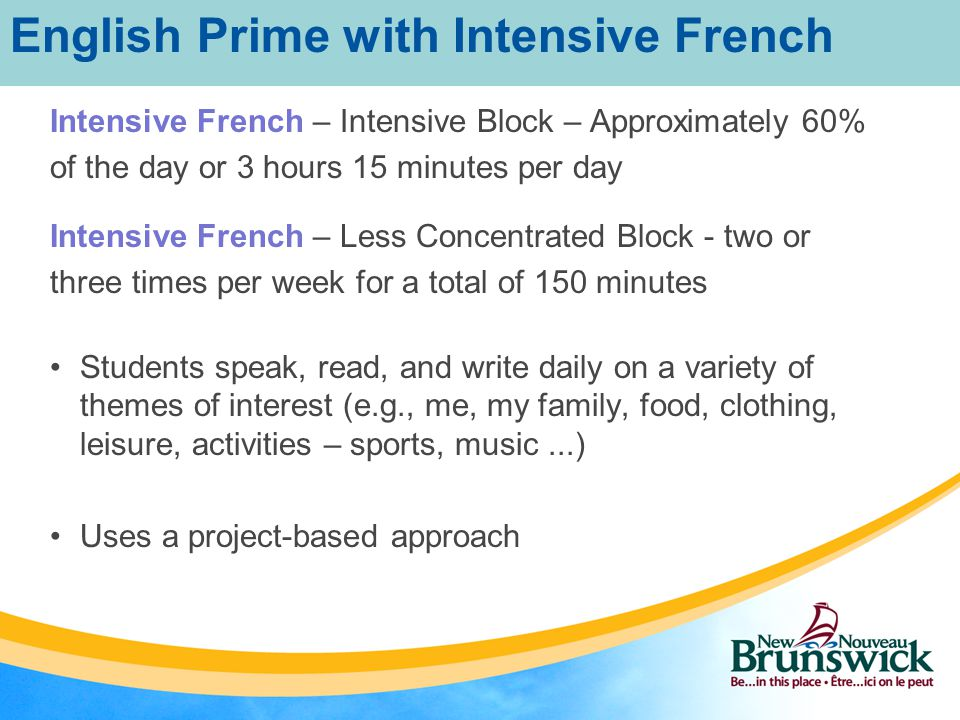 Mathematics, Physical Education, Art, Music – in English all year English Language Arts, Science, Social Studies, Health and Personal Development and Career Planning are taught through a compacted curriculum during non- intensive term English Prime with Intensive French