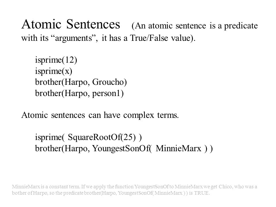 Atomic Sentences (An atomic sentence is a predicate with its arguments , it has a True/False value).