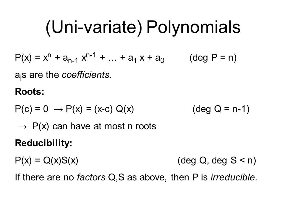 (Uni-variate) Polynomials P(x) = x n + a n-1 x n-1 + … + a 1 x + a 0 (deg P = n) a i s are the coefficients.