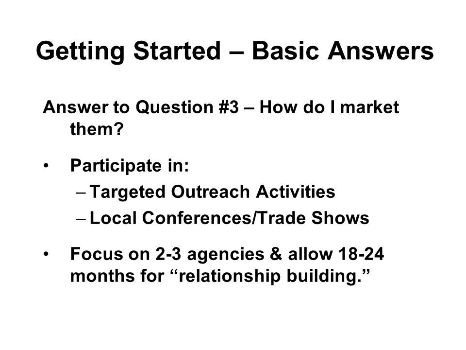 Getting Started – Basic Answers Answer to Question #3 – How do I market them.