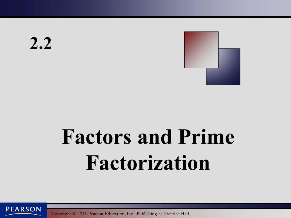 Copyright © 2011 Pearson Education, Inc. Publishing as Prentice Hall. 2.2 Factors and Prime Factorization