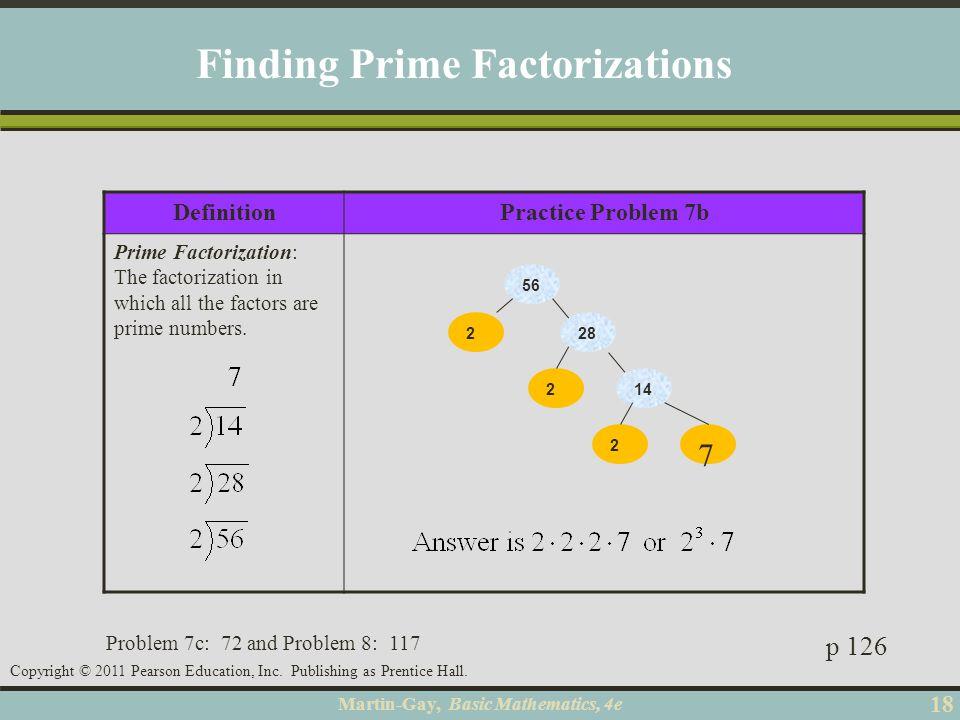 Martin-Gay, Basic Mathematics, 4e 18 Copyright © 2011 Pearson Education, Inc. Publishing as Prentice Hall. DefinitionPractice Problem 7b Prime Factori