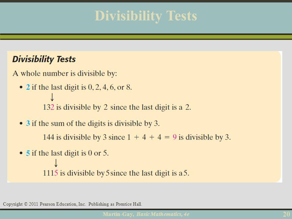Martin-Gay, Basic Mathematics, 4e 20 Copyright © 2011 Pearson Education, Inc. Publishing as Prentice Hall. Divisibility Tests