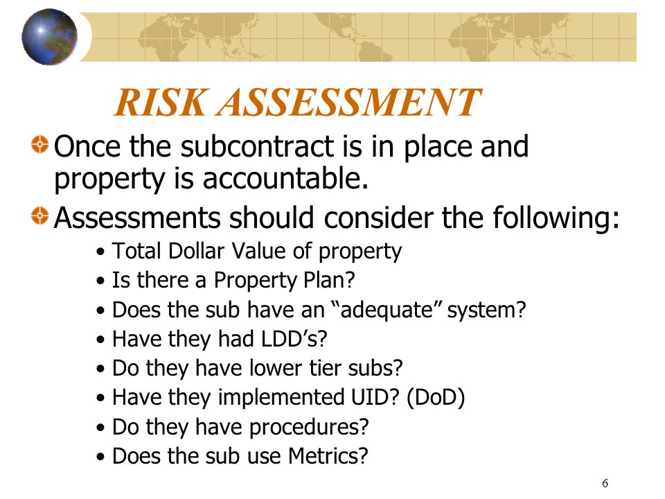 6 RISK ASSESSMENT Once the subcontract is in place and property is accountable.