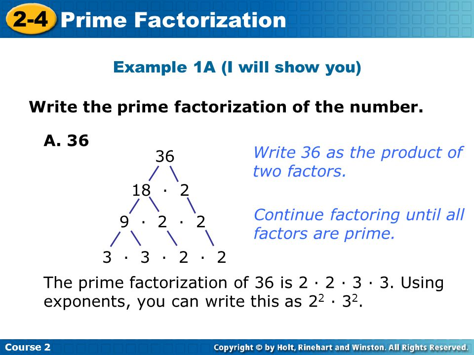 Example 1A (I will show you) Insert Lesson Title Here Course 2 2-4 Prime Factorization Write the prime factorization of the number.