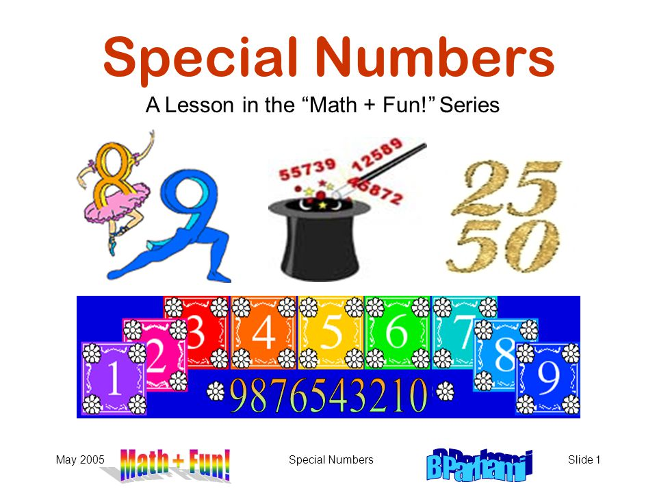 May 2005Special NumbersSlide 1 Special Numbers A Lesson in the Math + Fun! Series