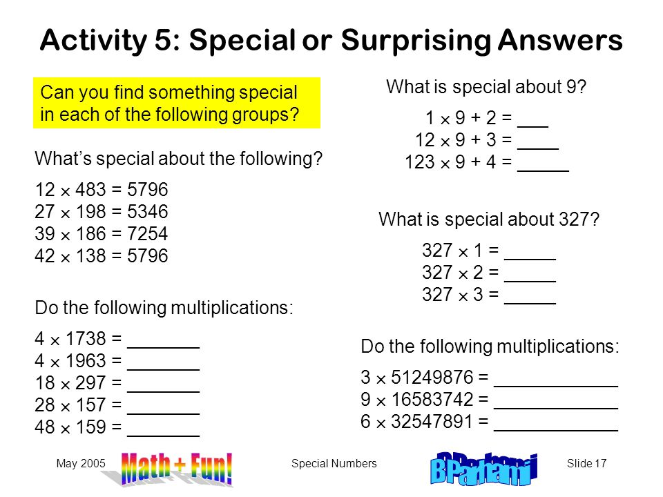 May 2005Special NumbersSlide 17 Activity 5: Special or Surprising Answers Can you find something special in each of the following groups.