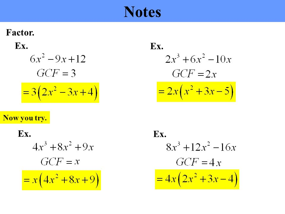 Notes Factor. Ex. What is the GCF. What number goes in both.