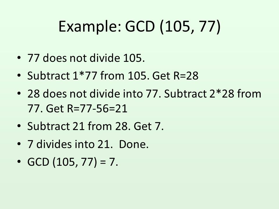 Example: GCD (105, 47) 47 does not divide 105.Subtract 2*47 from 105.