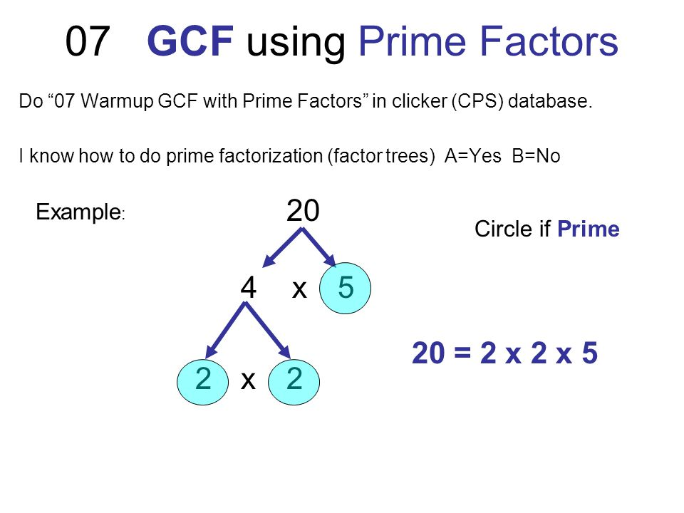 07 GCF using Prime Factors Do 07 Warmup GCF with Prime Factors in clicker (CPS) database.