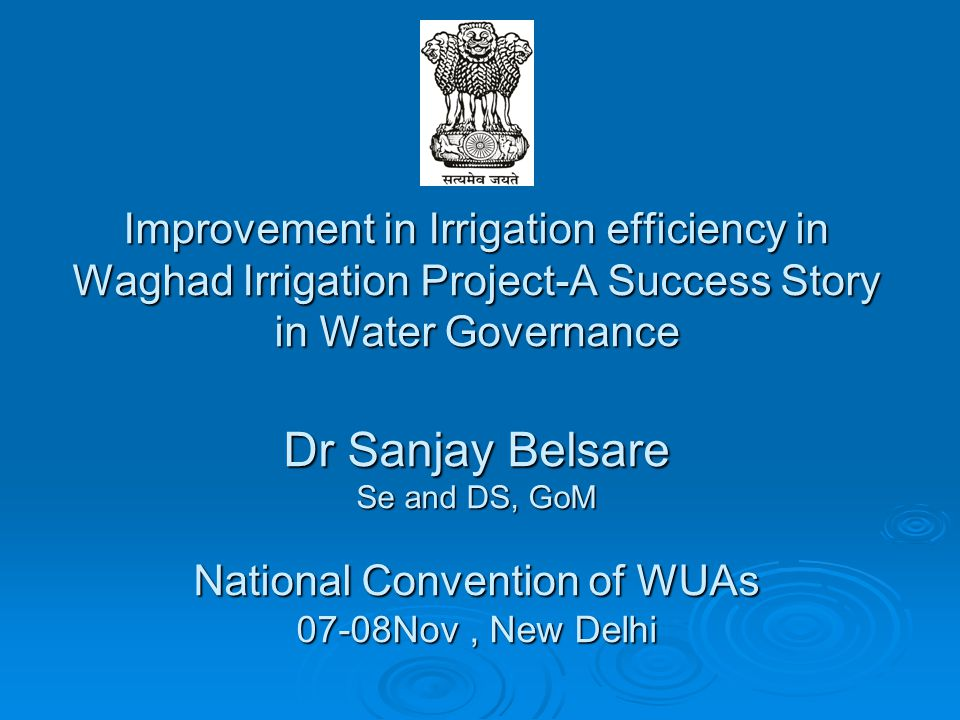 Improvement in Irrigation efficiency in Waghad Irrigation Project-A Success Story in Water Governance Dr Sanjay Belsare Se and DS, GoM National Conven