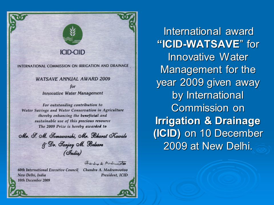 """International award """"ICID-WATSAVE"""" for Innovative Water Management for the year 2009 given away by International Commission on Irrigation & Drainage ("""