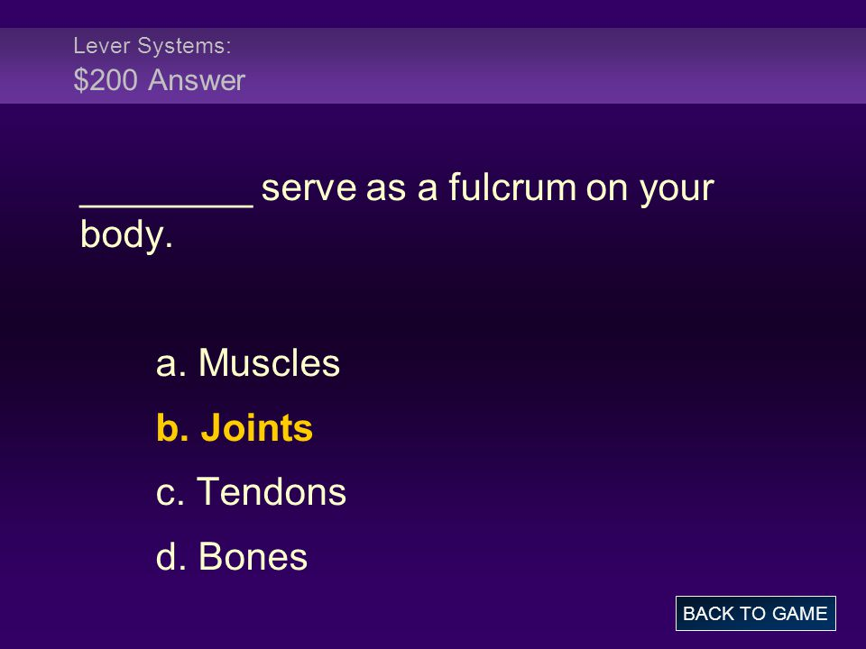 Lever Systems: $200 Answer ________ serve as a fulcrum on your body.