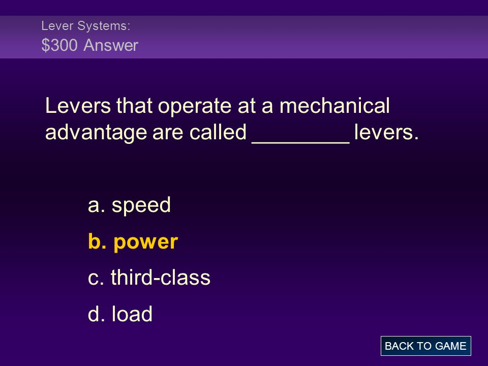 Lever Systems: $300 Answer Levers that operate at a mechanical advantage are called ________ levers.