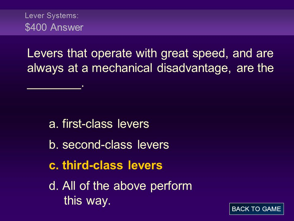 Lever Systems: $400 Answer Levers that operate with great speed, and are always at a mechanical disadvantage, are the ________.