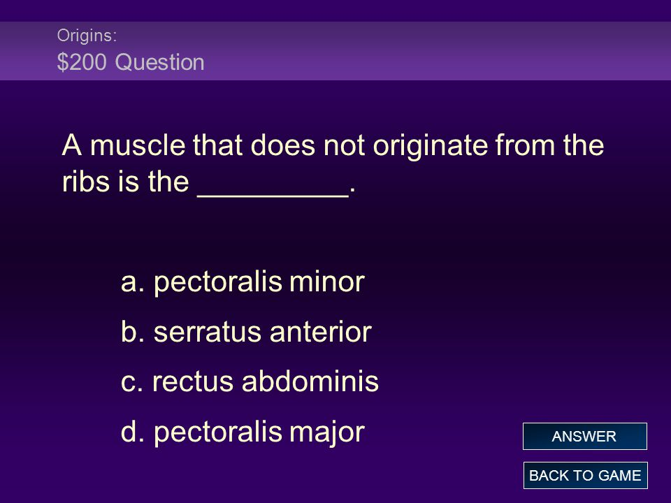 Origins: $200 Question A muscle that does not originate from the ribs is the _________.