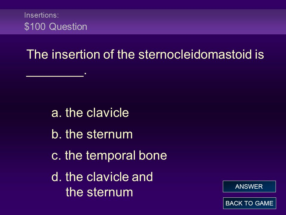 Insertions: $100 Question The insertion of the sternocleidomastoid is ________.