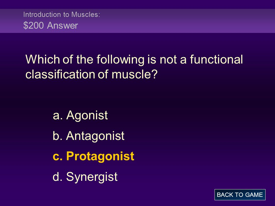 Introduction to Muscles: $200 Answer Which of the following is not a functional classification of muscle.