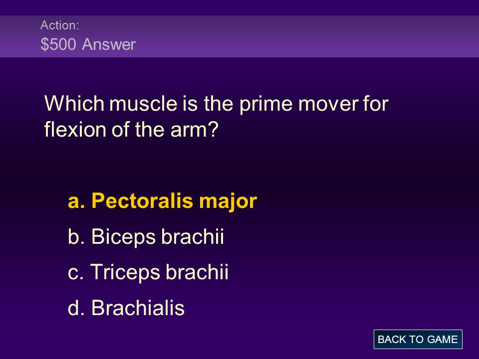 Action: $500 Answer Which muscle is the prime mover for flexion of the arm.