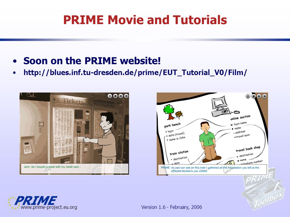 www.prime-project.eu.org Version 1.6 - February, 2006 PRIME Movie and Tutorials Soon on the PRIME website.