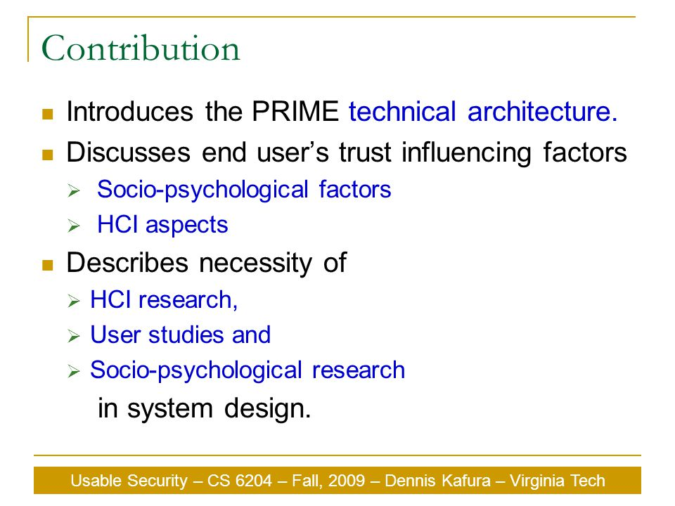 Usable Security – CS 6204 – Fall, 2009 – Dennis Kafura – Virginia Tech Contribution Introduces the PRIME technical architecture.