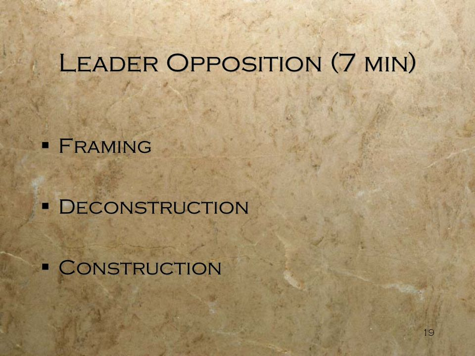19 Leader Opposition (7 min)  Framing  Deconstruction  Construction  Framing  Deconstruction  Construction