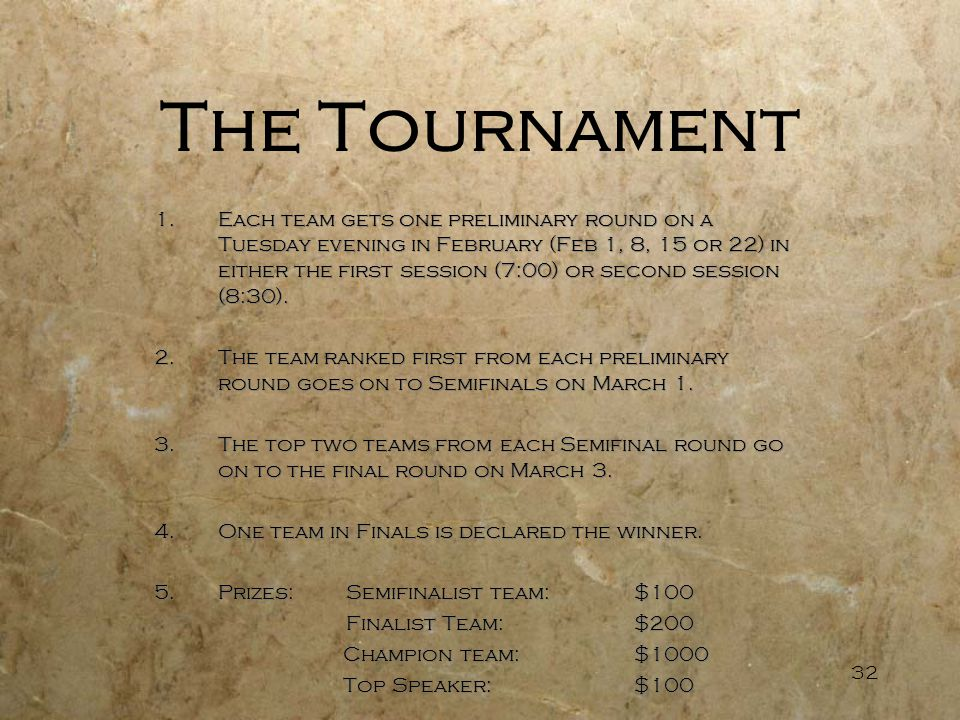 32 The Tournament 1.Each team gets one preliminary round on a Tuesday evening in February (Feb 1, 8, 15 or 22) in either the first session (7:00) or s