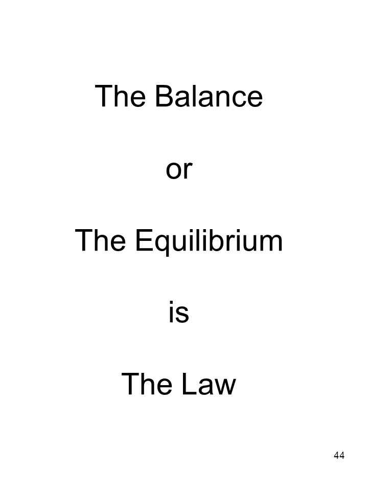 44 The Balance or The Equilibrium is The Law