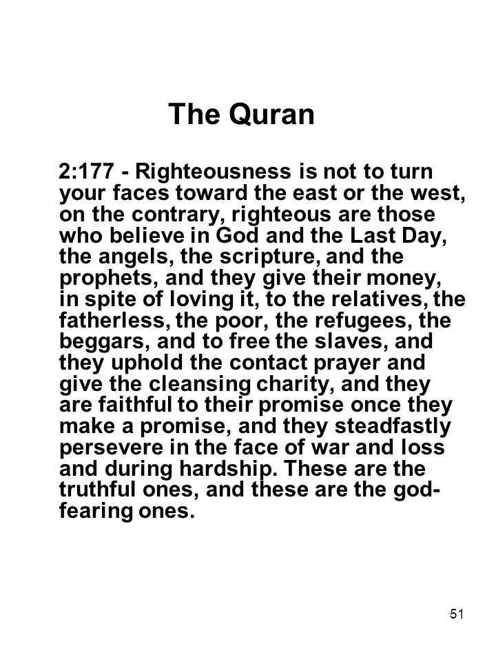 51 The Quran 2:177 - Righteousness is not to turn your faces toward the east or the west, on the contrary, righteous are those who believe in God and