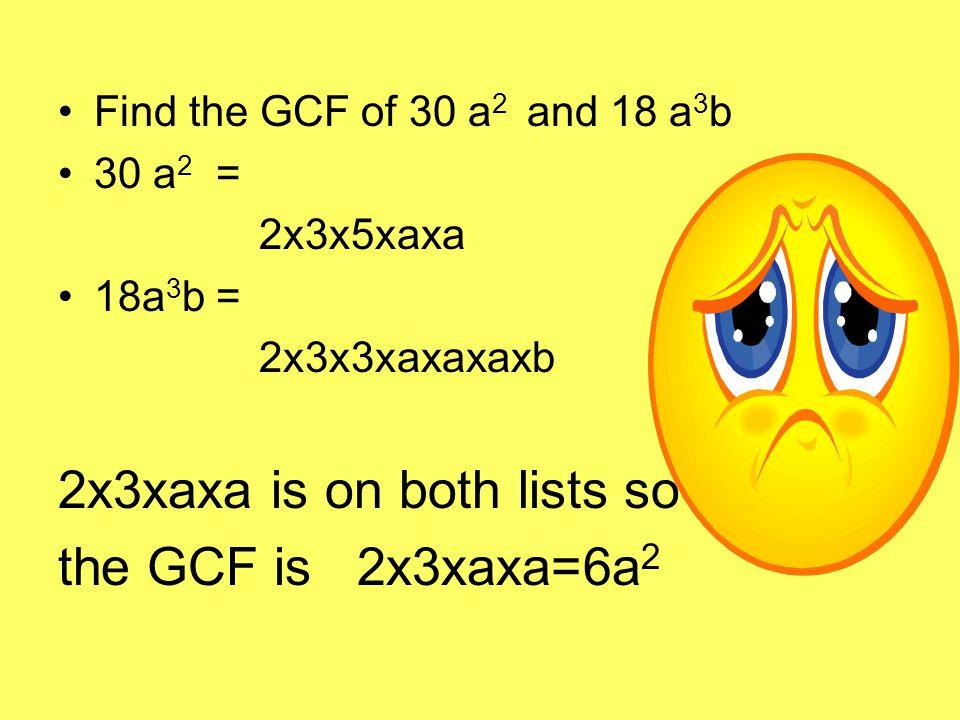 Find the GCF of 30 a 2 and 18 a 3 b 30 a 2 = 2x3x5xaxa 18a 3 b = 2x3x3xaxaxaxb 2x3xaxa is on both lists so the GCF is 2x3xaxa=6a 2