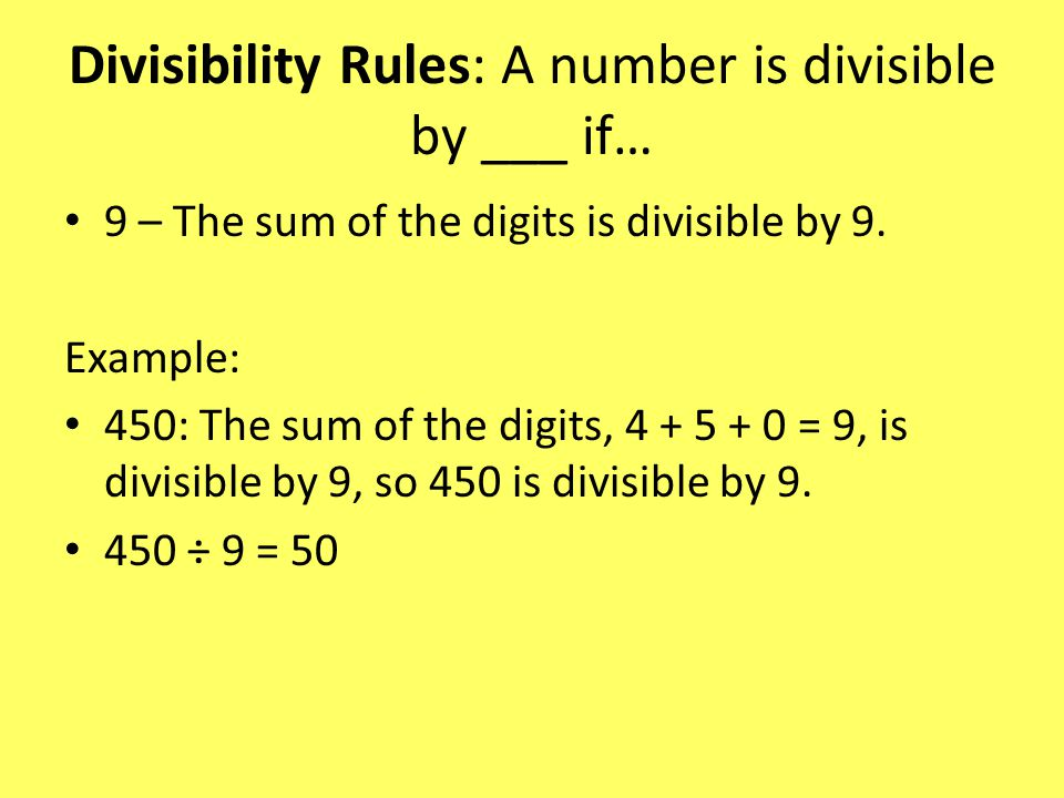 Divisibility Rules: A number is divisible by ___ if… 9 – The sum of the digits is divisible by 9.