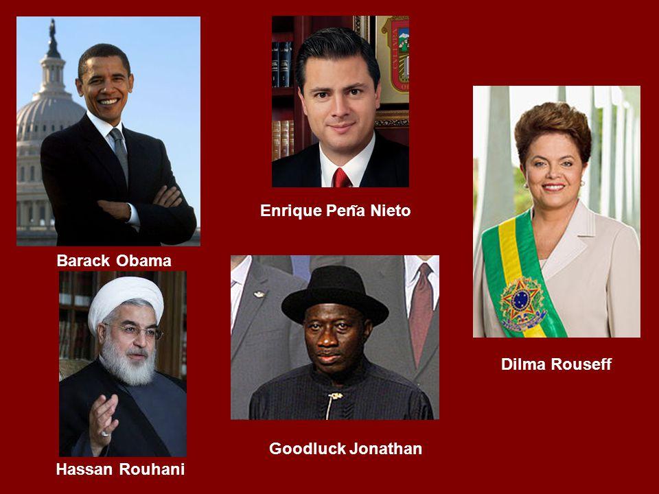 Dilma Rouseff Enrique Pen ͂ a Nieto Barack Obama Goodluck Jonathan Hassan Rouhani