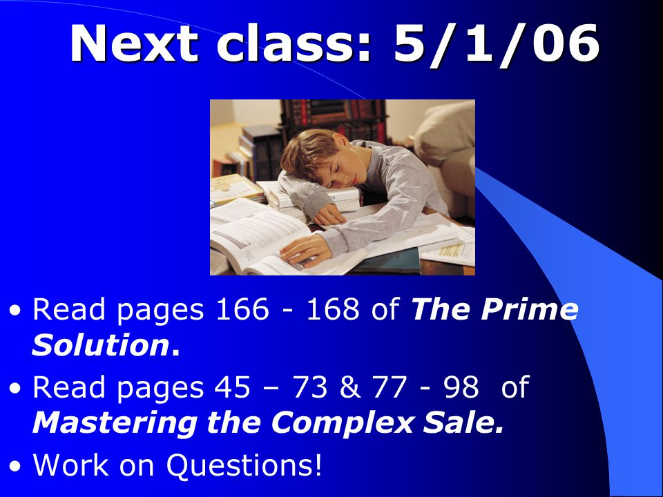 Next class: 5/1/06 Read pages 166 - 168 of The Prime Solution.